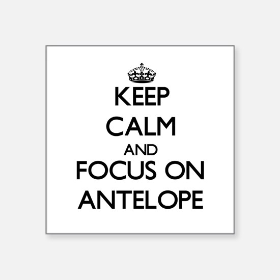 Keep calm and focus on Antelope Sticker