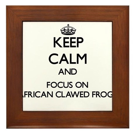 Keep calm and focus on African Clawed Frogs Framed