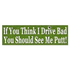 """""""If You Think I Drive Bad, You Should See Me Putt"""""""