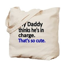 My Daddy thinks hes in charge Tote Bag