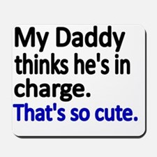 My Daddy thinks hes in charge Mousepad