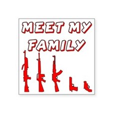 "blk_meet_my_gun_family Square Sticker 3"" x 3"""
