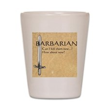 Barbarian Can I Kill Them Now Shot Glass