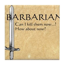 Barbarian Can I Kill Them Now Tile Coaster
