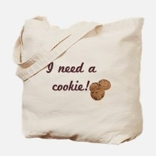 I Need a Cookie! Tote Bag