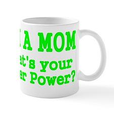 Im a Mom. Whats Your Super Power? Small Mug