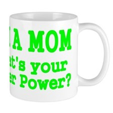 Im a Mom. Whats Your Super Power? Small Mugs
