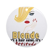Blonde is an Attitude Round Ornament