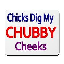 CHICKS DIG MY CHUBBY CHEEKS Mousepad