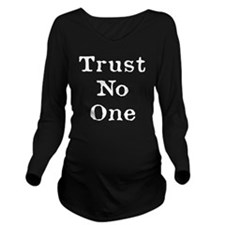 Trust No One (White) Long Sleeve Maternity T-Shirt