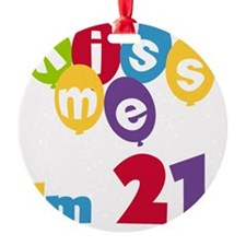 Kiss Me Im 21 Round Ornament