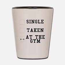 Single, Taken, At The Gym Shot Glass