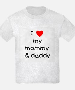 I love my mommy & daddy T-Shirt