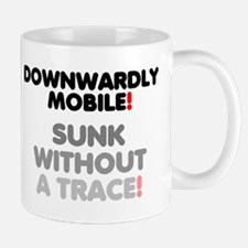 DOWNWARDLY MOBILE - SUNK WITHOUT A TRACE! Mugs