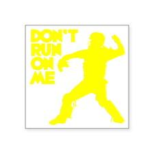 "yellow Dont Run Square Sticker 3"" x 3"""