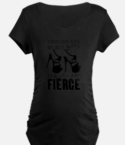 Though She Be But Little/Fierce Shoes Maternity T-