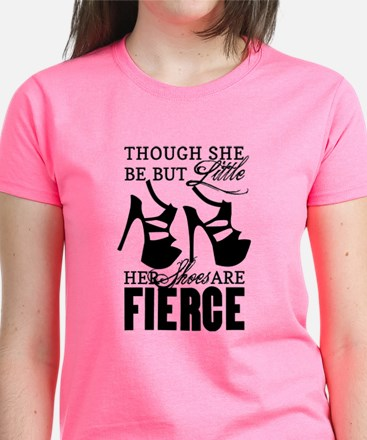 Though She Be But Little/Fierce Shoes T-Shirt