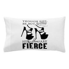 Though She Be But Little/Fierce Shoes Pillow Case