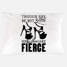 Though She Be But Little/Fierce Shoes Pillow Case