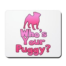 Who's your Puggy? (Pink) Mousepad