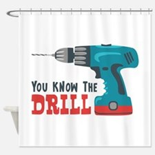 You Know The Drill Shower Curtain