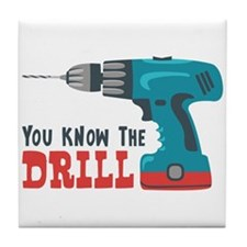 You Know The Drill Tile Coaster