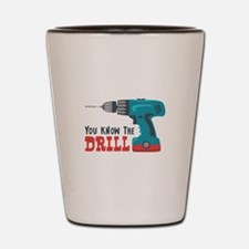 You Know The Drill Shot Glass