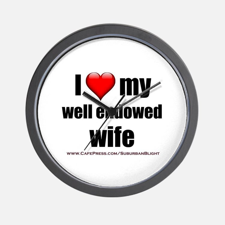 """Love My Well Endowed Wife"" Wall Clock"