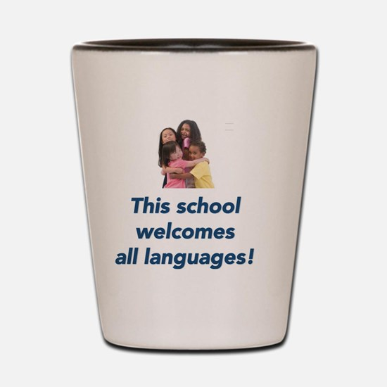 this school welcomes all languages Shot Glass