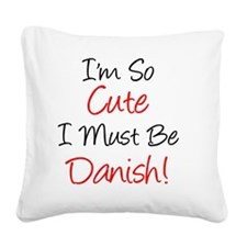 So Cute Must Be Danish Square Canvas Pillow