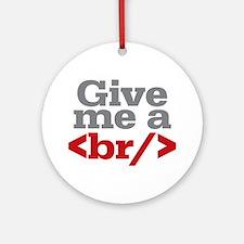 Give Me A Break HTML Ornament (Round)