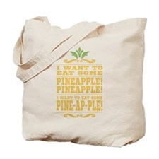 I Want To Eat Some Pineapple Tote Bag