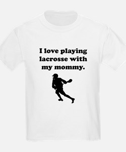 I Love Playing Lacrosse With My Mommy T-Shirt
