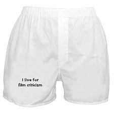 Live for film criticism Boxer Shorts