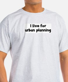 Live for urban planning T-Shirt