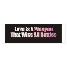 Love is a weapon - Bumper Bumper Sticker