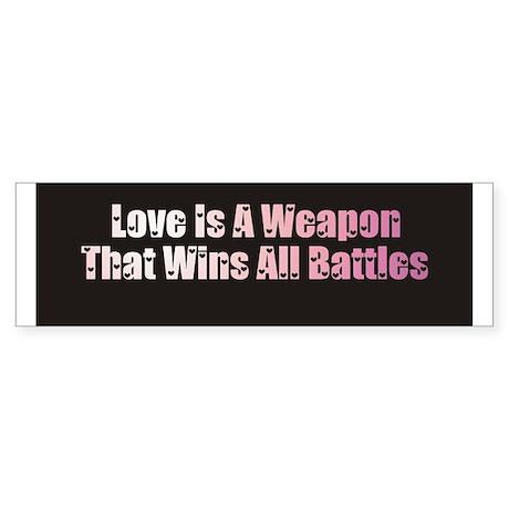 Love is a weapon - Bumper Sticker