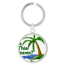 Is This Heaven? Round Keychain