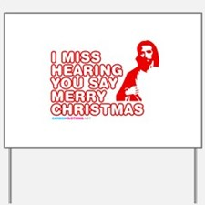 I Miss Hearing You Say Merry Christmas Yard Sign