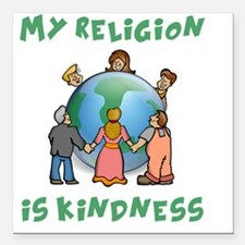 """My Religion is Kindness  Square Car Magnet 3"""" x 3"""""""