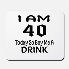 40 Today So Buy Me A Drink Mousepad