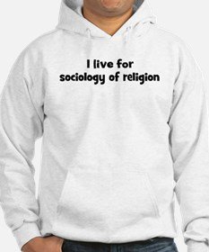 Live for sociology of religio Hoodie