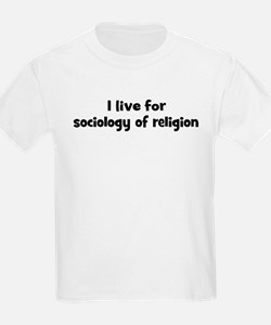 Live for sociology of religio T-Shirt