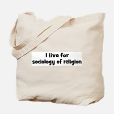 Live for sociology of religio Tote Bag