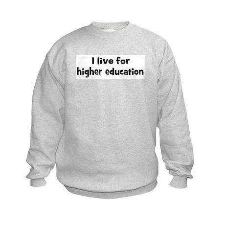 Live for higher education Kids Sweatshirt