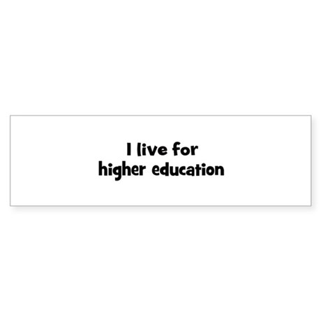 Live for higher education Bumper Sticker