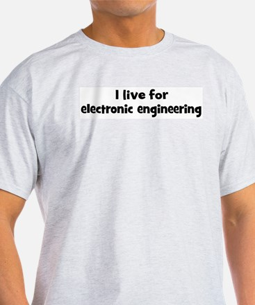 Live for electronic engineeri T-Shirt