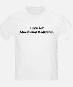 Live for educational leadersh T-Shirt