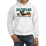 To Fish or Not To Fish??? Hooded Sweatshirt