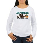 To Fish or Not To Fish??? Women's Long Sleeve T-Sh